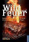 Wild auf Feuer (WuH-SH): Der Grill- und Barbecue-Führer fürs 'wilde' Grillen: Grillen und Barbeque mit Wild - die besten Rezepte und Tipps